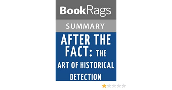 after the fact the art of historical detection summary