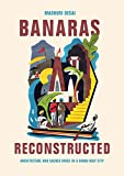 Banaras Reconstructed: Architecture and Sacred Space in a Hindu Holy City (Global South Asia)