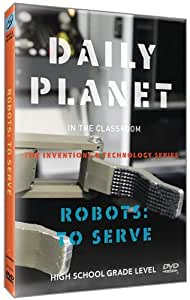 Daily Planet in the Classroom Inventions & Technology: Robots To Serve
