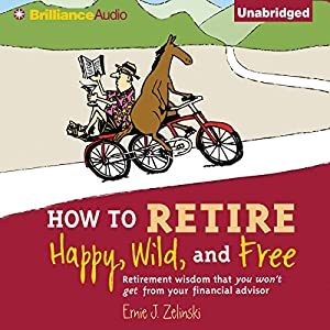 How to Retire Happy, Wild, and Free Audiobook