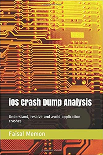 iOS Crash Dump Analysis: Understand, resolve and avoid