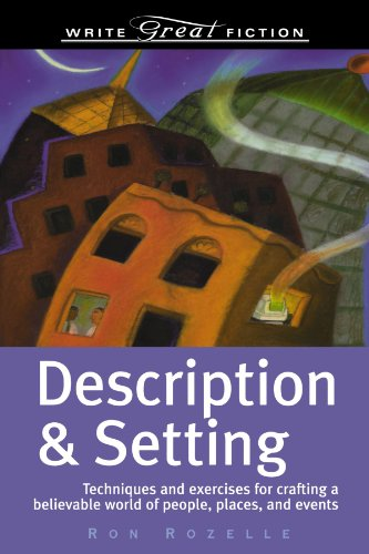 Description & Setting: Techniques and Exercises for Crafting a Believable World of People, Places, and Events (Write Great Fiction)