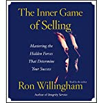 The Inner Game of Selling: Mastering the Hidden Forces That Determine Your Success | Ron Willingham