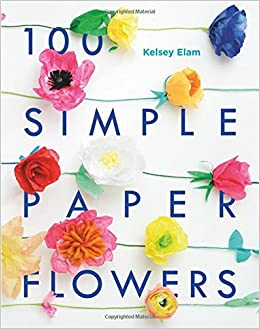100 Simple Paper Flowers Kelsey Elam 9781454709343 Amazon Com Books