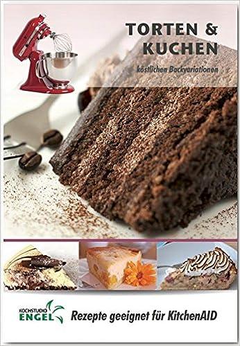 Torten Und Kuchen Rezepte Geeignet Fur Kitchenaid Kostliche
