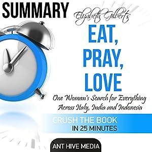 Elizabeth Gilbert's Eat, Pray, Love Summary Audiobook