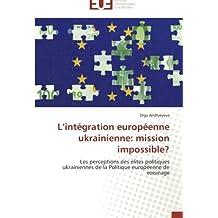 INTEGRATION EUROPEENNE UKRAINIENNE, MISSION IMPOSSIBLE (L')