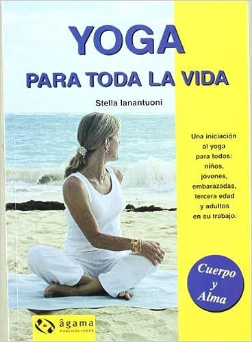 Yoga Para Toda La Vida -Una Iniciacion Al Yoga Para Todos ...