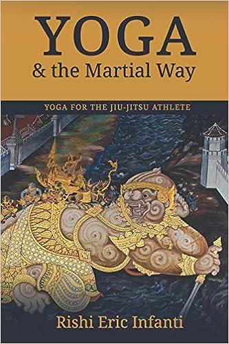 Yoga & the Martial Way: Yoga for the Jiu-Jitsu Athlete ...