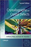 Crystallography and Crystal Defects, Anthony A. Kelly and Kevin M. Knowles, 0470750154