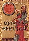 Meister Bertram. Tatig in Hamburg 1367-1415, Alfred Lichtwark, 3863476999