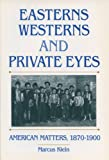 Easterns, Westerns, and Private Eyes : American Matters, 1870-1900, Klein, Marcus, 029914304X