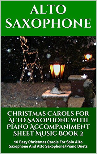 Christmas Carols for Alto Saxophone with Piano Accompaniment Sheet Music - Book 2: 10 Easy Christmas Carols For Solo Alto Saxophone And Alto Saxophone/Piano Duets (Ding Dong Merrily On High Piano Sheet Music)
