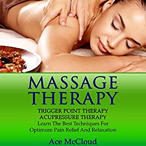 Massage Therapy, Trigger Point Therapy, Acupressure Therapy Audiobook