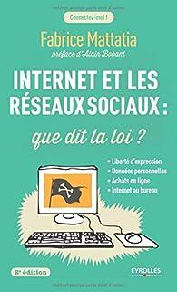 Internet et les réseaux sociaux : Que dit la loi ? par Fabrice Mattatia