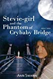 Stevie-Girl and the Phantom of Crybaby Bridge, Ann Swann, 1490527044