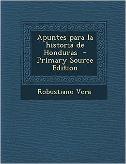 Apuntes Para La Historia de Honduras - Primary Source Edition