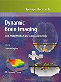 Dynamic Brain Imaging : Multi-Modal Methods and in Vivo Applications, Hyder, Fahmeed, 1627038817