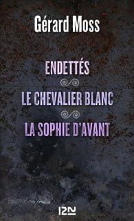 Endettés suivis de Le chevalier blanc et La Sophie d'avant par Gérard Moss