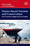 Nature-Based Tourism and Conservation, Clem Tisdell, Clevo Wilson, 1848448678