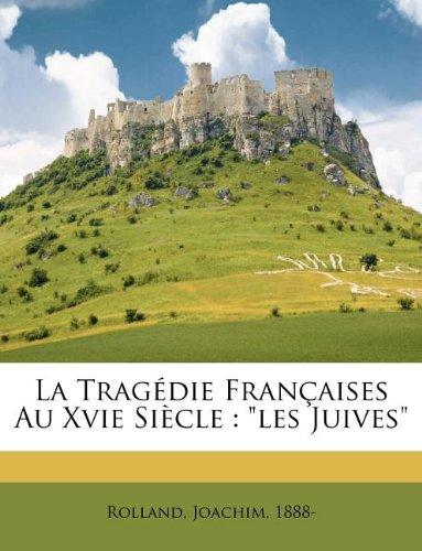 """Download La Tragédie Françaises Au Xvie Siècle: """"les Juives"""" (French Edition) PDF"""
