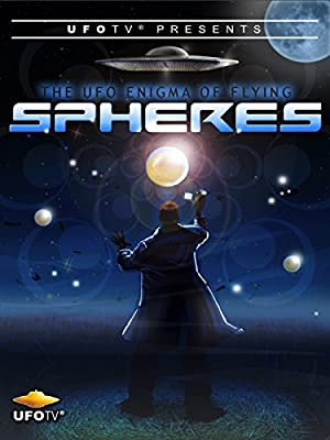 UFOTV Presents: The UFO Enigma of Flying Spheres