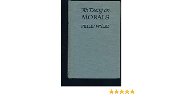an essay on morals philip wylie com books