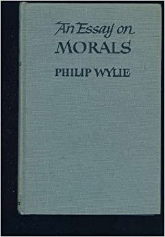 an essay on morals  philip wylie  amazon com  booksan essay on morals