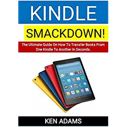 KINDLE SMACKDOWN!: The Ultimate Guide On How To Transfer Books From One Kindle To Another In Seconds.