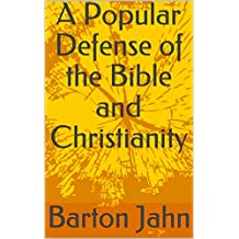 A Popular Defense of the Bible and Christianity