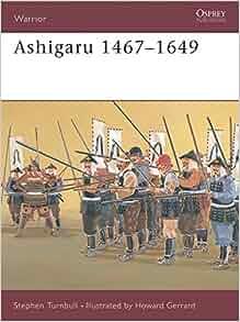 Amazon.com: Ashigaru 1467–1649 (Warrior) (9781841761497 ...