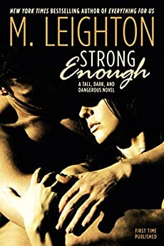 "Strong Enough (""Tall, Dark, and Dangerous"") by [Leighton, M.]"
