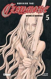 Claymore, tome 5 : Histoire de guerrières par Norihiro Yagi