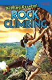 Defying Gravity! Rock Climbing, Christine Dugan, 1480711063