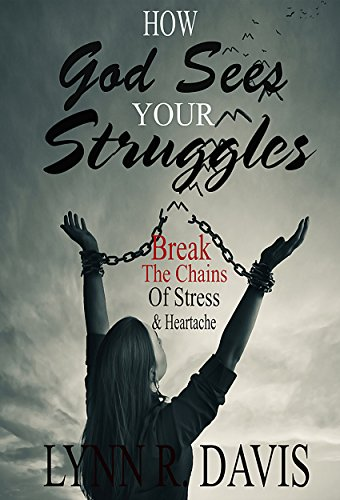 How God Sees Your Struggles: Break The Chains of Stress & Heartache (God Blessings Heavens)