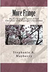 More Fringe: My Growth as a Spirit-Filled Christian with Asperger's Syndrome Paperback