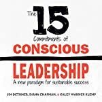 The 15 Commitments of Conscious Leadership: A New Paradigm for Sustainable Success | Jim Dethmer,Diana Chapman,Kaley Klemp