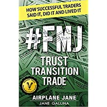 #FMJ Trust Transition Trade: How Successful Traders Said It, Did It, and Lived It