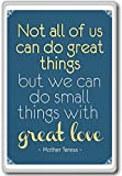Mother Theresa, Not All Of Us Can Do Great Things But… – motivational inspirational quotes fridge magnet