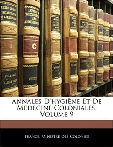 Lire en ligne Annales D'Hygiene Et de Medecine Coloniales, Volume 9 epub, pdf