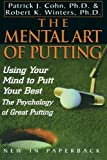 The Mental Art of Putting, Patrick J. Cohn and Robert K. Winters, 0878332820