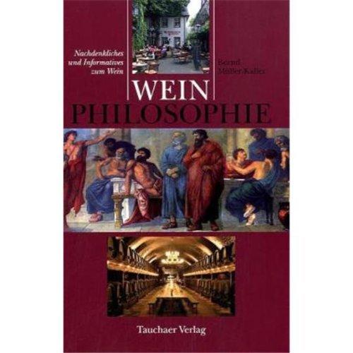 Weinphilosophie: Nachdenkliches und Informatives zum Wein
