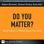 Do You Matter? (And How to Make Sure You Do) | Robert Brunner,Stewart Emery,Russ Hall
