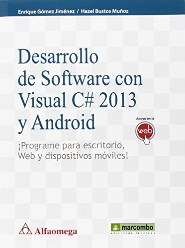 Desarrollo de Software con C# 2013 y Android: ¡Programe para escritorio, Web y dispositivos moviles!