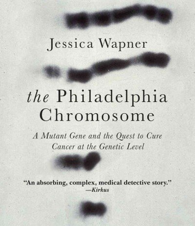 Download The Philadelphia Chromosome: A Mutant Gene and the Quest to Cure Cancer at the Genetic Level PDF