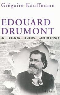 Edouard Drumont par Grégoire Kauffmann