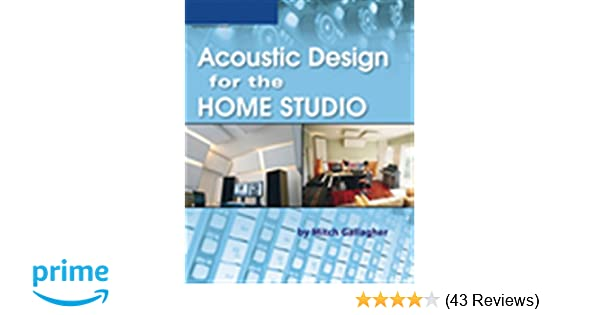 Acoustic Design For The Home Studio: Mitch Gallagher: 0884088100339:  Amazon.com: Books
