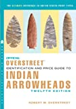The Official Overstreet Identification and Price Guide to Indian Arrowheads, Robert M. Overstreet, 0375723455