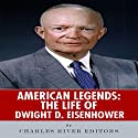 American Legends: The Life of Dwight D. Eisenhower Audiobook by  Charles River Editors Narrated by Paul Bloede