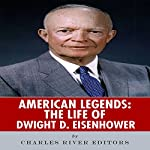 American Legends: The Life of Dwight D. Eisenhower |  Charles River Editors